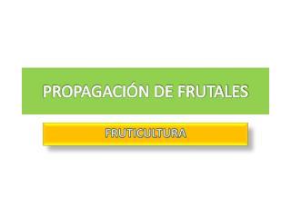 PROPAGACI�N DE FRUTALES