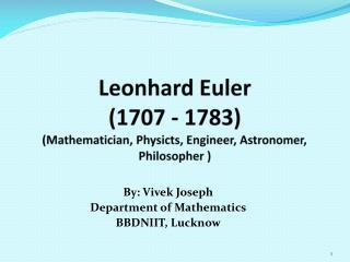 Leonhard Euler (1707 - 1783) (Mathematician,  Physicts , Engineer, Astronomer, Philosopher )