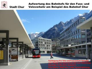 Aufwertung des Bahnhofs für den Fuss- und Veloverkehr am Beispiel des Bahnhof Chur