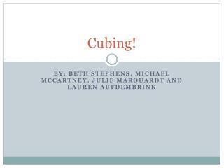 Cubing!