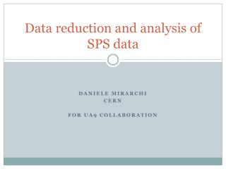 Data reduction and analysis of SPS data