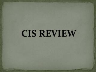 CIS REVIEW