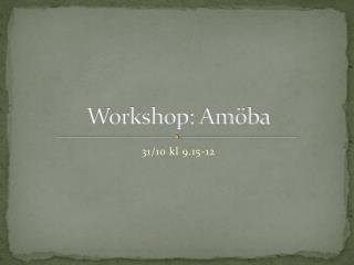 Workshop: Amöba