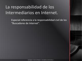 La responsabilidad de los Intermediarios en Internet.