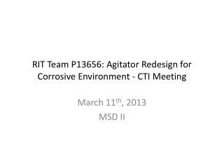 RIT Team P13656: Agitator  Redesign for Corrosive  Environment  - CTI  Meeting