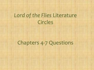 Lord of the Flies  Literature Circles Chapters 4-7  Questions