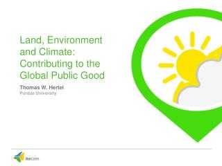 Land, Environment  and Climate: Contributing  to the Global Public Good