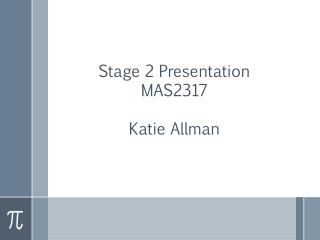Stage 2 Presentation MAS2317 Katie Allman