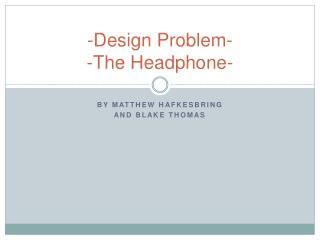 -Design Problem- - The Headphone-
