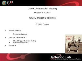 GlueX Collaboration Meeting October  3 - 5, 2013  12GeV Trigger Electronics R. Chris Cuevas