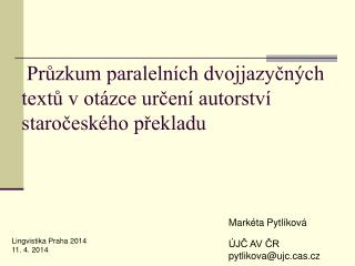 Průzkum paralelních dvojjazyčných textů v otázce určení autorství staročeského překladu