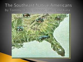 The Southeast Native Americans by Tommy, Liam, Connor, Leah, and Kara