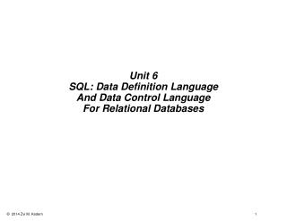 Unit 6 SQL: Data Definition Language A nd  Data Control Language For Relational Databases