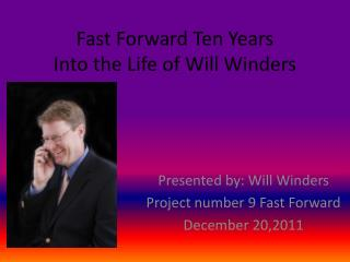 Fast Forward Ten Years  Into the Life of Will Winders