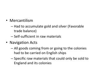 Mercantilism Had to accumulate gold and silver (Favorable trade balance)