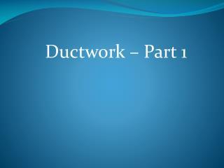 Ductwork – Part 1