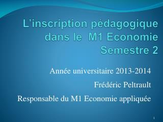 L' inscription pédagogique  dans le  M1 Economie  Semestre 2