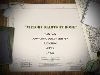 """Victory Starts at Home"""