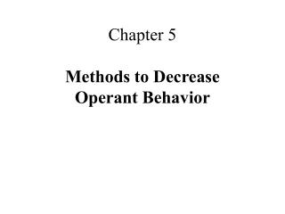 Chapter 5  Methods to Decrease  Operant Behavior