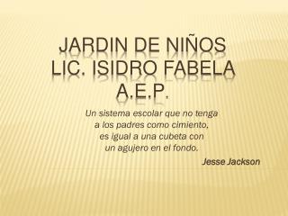 JARDIN DE NIÑOS LIC. ISIDRO FABELA A.E.P .