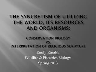 Emily  Rinaldi Wildlife & Fisheries Biology Spring 2013