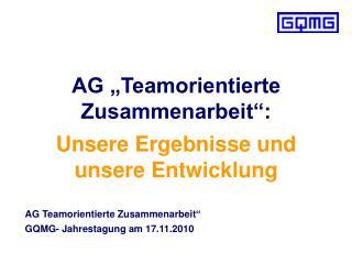 """AG """" Teamorientierte  Zusammenarbeit"""": Unsere Ergebnisse und unsere Entwicklung"""