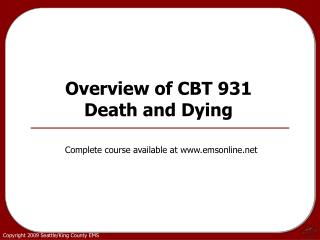 Overview of CBT 931  Death and Dying