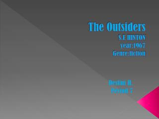 The Outsiders S.E HINTON year:1967 Genre:fiction