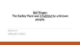 Bell Ringer: The Radley Place was  inhabited  by unknown people.