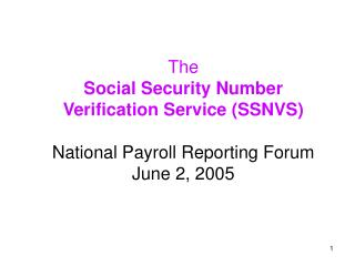 The  Social Security Number  Verification Service SSNVS   National Payroll Reporting Forum June 2, 2005