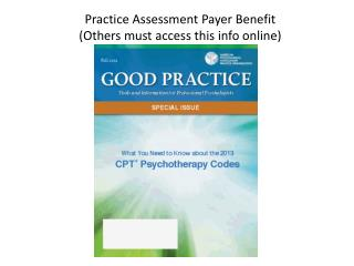 Practice Assessment Payer Benefit  (Others must access this info online)