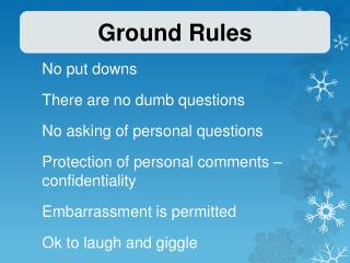 No  put downs There  are no dumb questions No  asking of personal questions