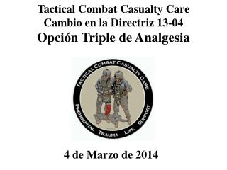 Tactical Combat Casualty Care Cambio  en la  Directriz  13-04 Opción  Triple de Analgesia