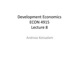 Development Economics  ECON 4915  Lecture 8