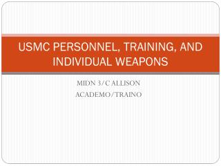USMC PERSONNEL, TRAINING, AND INDIVIDUAL WEAPONS