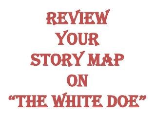 Review Your Story Map On �The White Doe�