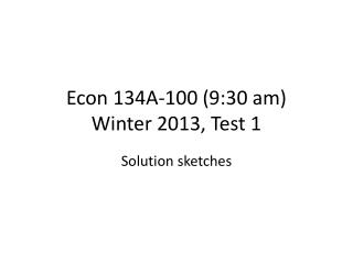 Econ 134A-100 (9:30 am) Winter 2013, Test 1