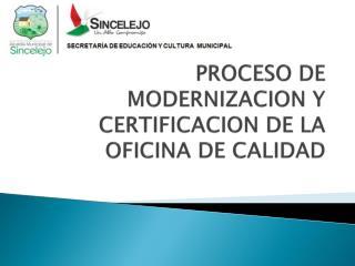 PROCESO DE MODERNIZACION Y CERTIFICACION DE LA OFICINA DE CALIDAD