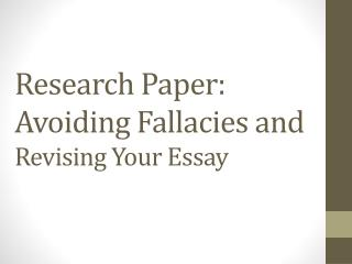Research Paper:  Avoiding Fallacies and  Revising Your Essay