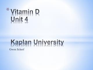 Vitamin D Unit 4 Kaplan University