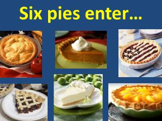 Six pies enter…