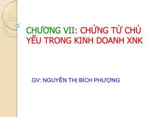 CHƯƠNG VII : CHỨNG TỪ CHỦ YẾU TRONG KINH DOANH XNK