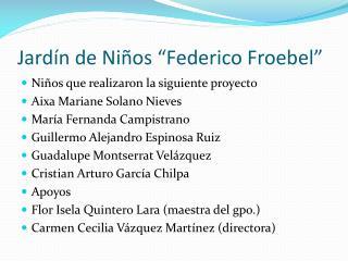 """Jardín de Niños """"Federico  Froebel """""""