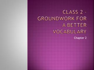 Class 2 – Groundwork for a Better Vocabulary