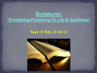 "Scriptures:  "" Everything Pertaining To Life & Godliness"""