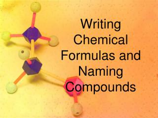 Writing Chemical Formulas and Naming Compounds