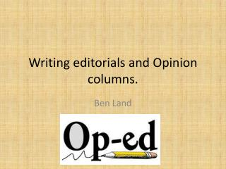 Writing editorials and Opinion columns.