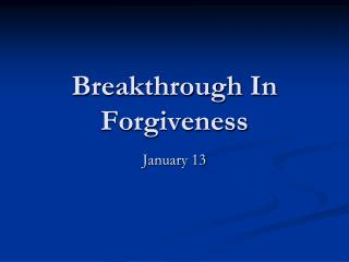 Breakthrough In Forgiveness
