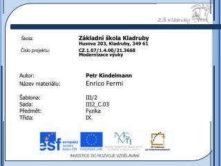 Autor: Petr  Kindelmann Název materiálu:  Enrico Fermi Šablona:III/2  Sada: III2_C.03