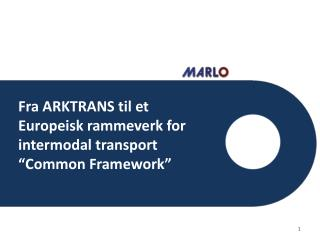 "Fra ARKTRANS til et Europeisk rammeverk for intermodal transport "" Common  Framework """
